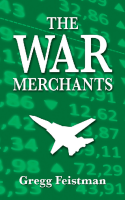 Gregg Feistman's The War Merchants