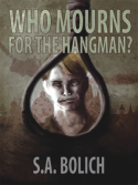 S. A. Bolich's Who Mourns For The Hangman?